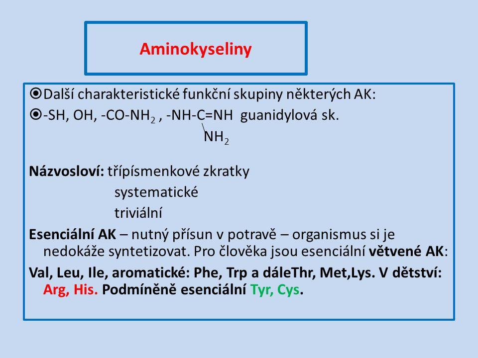 Aminokyseliny  Další charakteristické funkční skupiny některých AK:  -SH, OH, -CO-NH 2, -NH-C=NH guanidylová sk.
