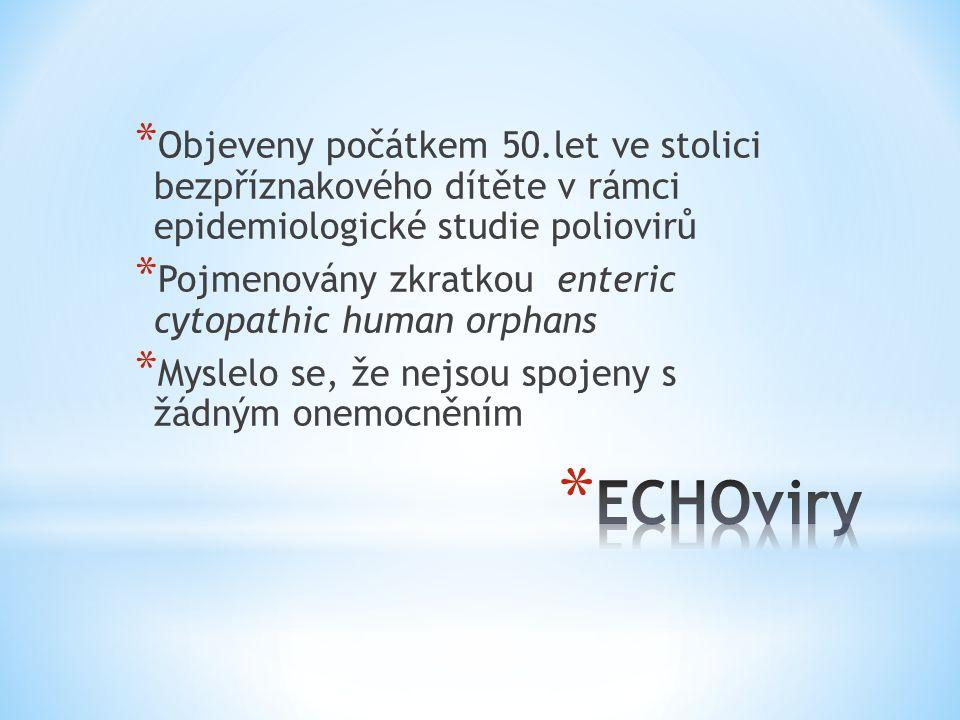 * Objeveny počátkem 50.let ve stolici bezpříznakového dítěte v rámci epidemiologické studie poliovirů * Pojmenovány zkratkou enteric cytopathic human