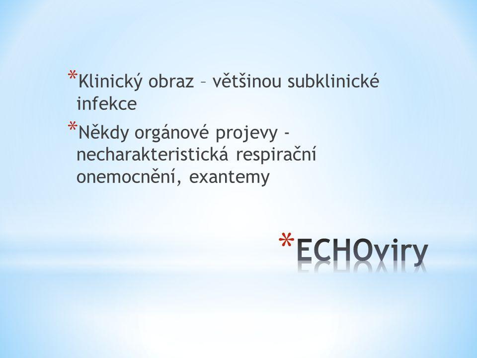 * Klinický obraz – většinou subklinické infekce * Někdy orgánové projevy - necharakteristická respirační onemocnění, exantemy