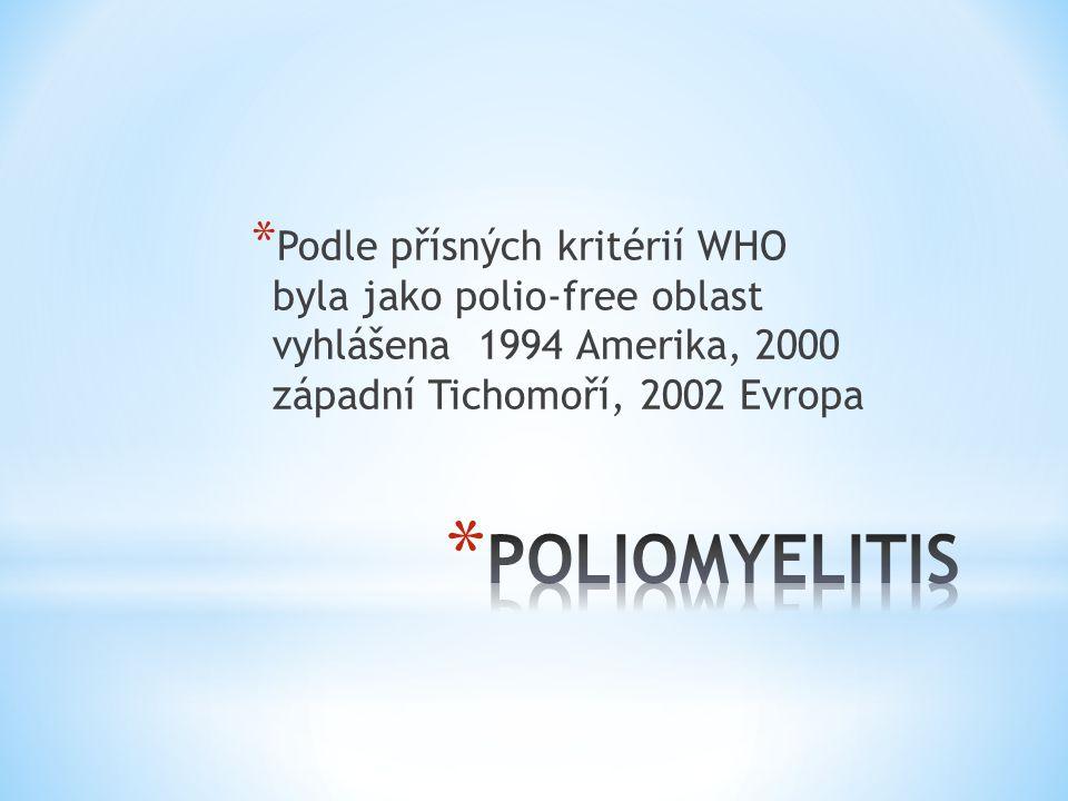 * Podle přísných kritérií WHO byla jako polio-free oblast vyhlášena 1994 Amerika, 2000 západní Tichomoří, 2002 Evropa