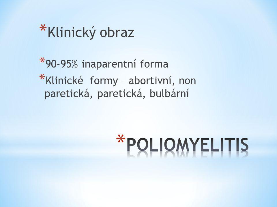 * Klinický obraz * 90-95% inaparentní forma * Klinické formy – abortivní, non paretická, paretická, bulbární