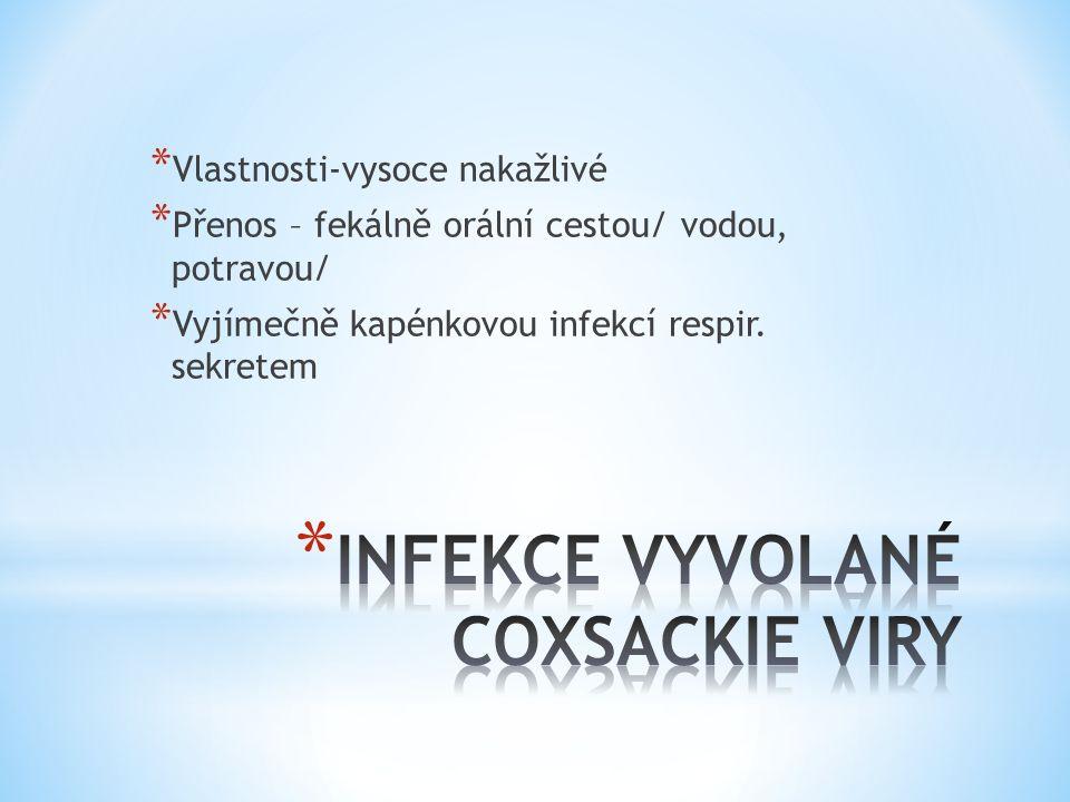 * Vlastnosti-vysoce nakažlivé * Přenos – fekálně orální cestou/ vodou, potravou/ * Vyjímečně kapénkovou infekcí respir. sekretem