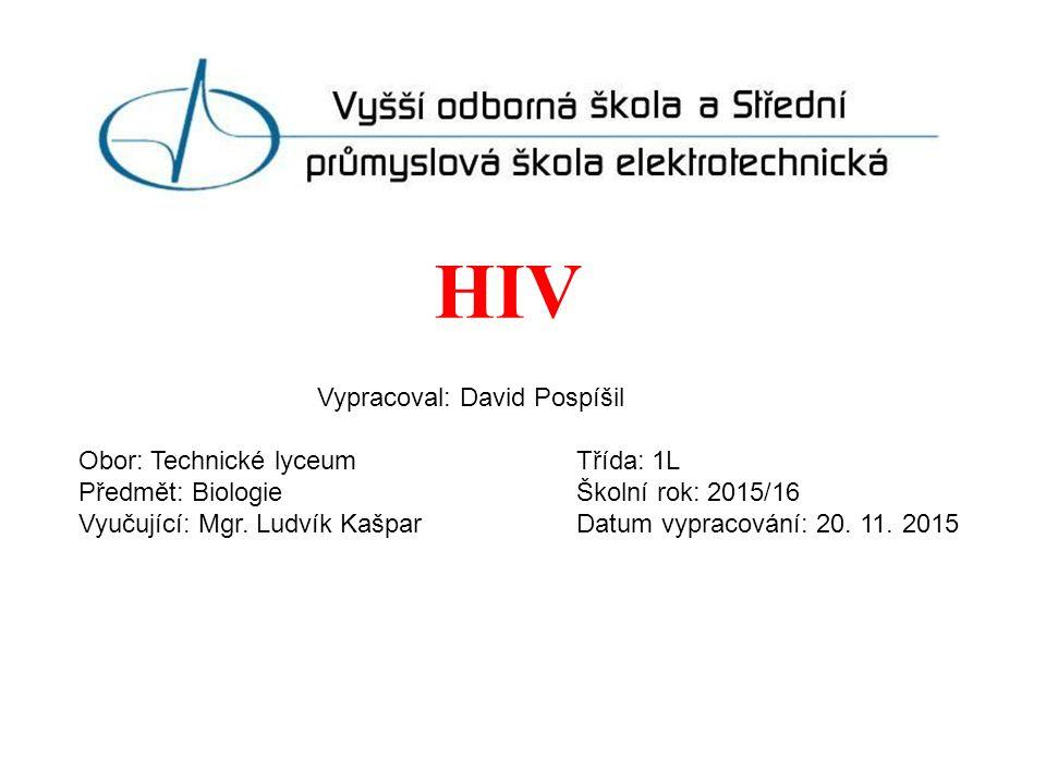 HIV Vypracoval: David Pospíšil Obor: Technické lyceum Třída: 1L Předmět: Biologie Školní rok: 2015/16 Vyučující: Mgr.