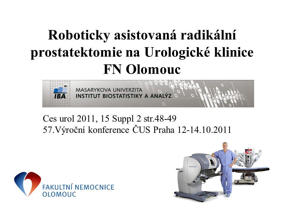 Roboticky asistovaná radikální prostatektomie na Urologické klinice FN Olomouc Ces urol 2011, 15 Suppl 2 str.48-49 57.Výroční konference ČUS Praha 12-14.10.2011
