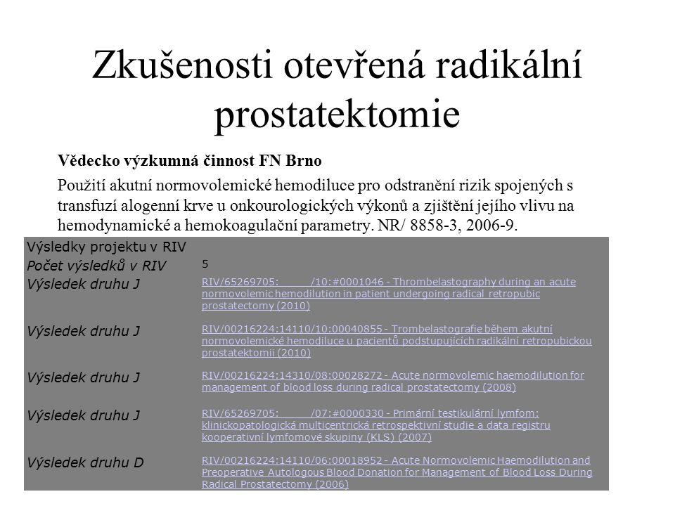 Zkušenosti otevřená radikální prostatektomie Vědecko výzkumná činnost FN Brno Použití akutní normovolemické hemodiluce pro odstranění rizik spojených s transfuzí alogenní krve u onkourologických výkonů a zjištění jejího vlivu na hemodynamické a hemokoagulační parametry.