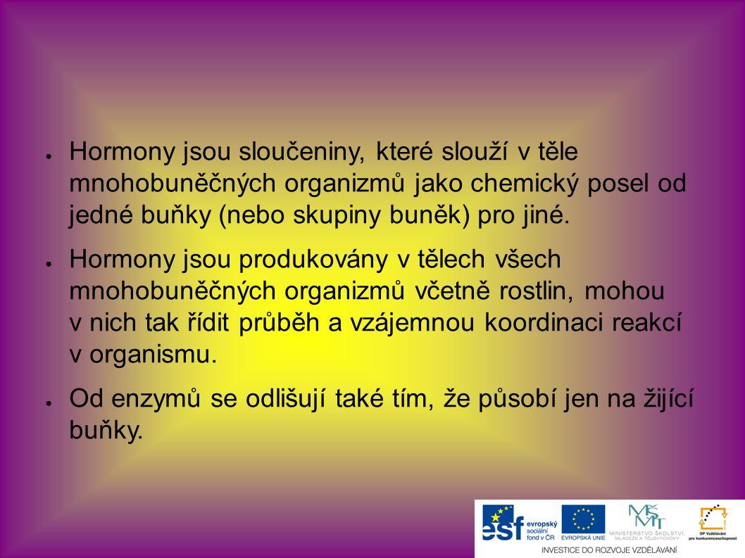 ● Hormony jsou sloučeniny, které slouží v těle mnohobuněčných organizmů jako chemický posel od jedné buňky (nebo skupiny buněk) pro jiné. ● Hormony js