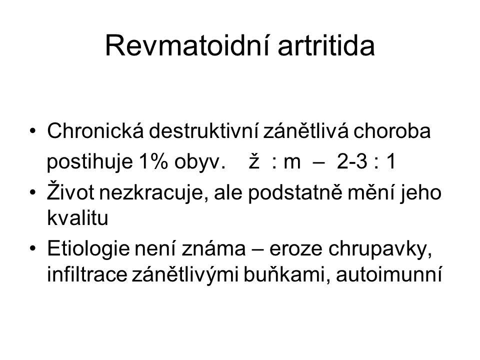 Revmatoidní artritida Chronická destruktivní zánětlivá choroba postihuje 1% obyv.