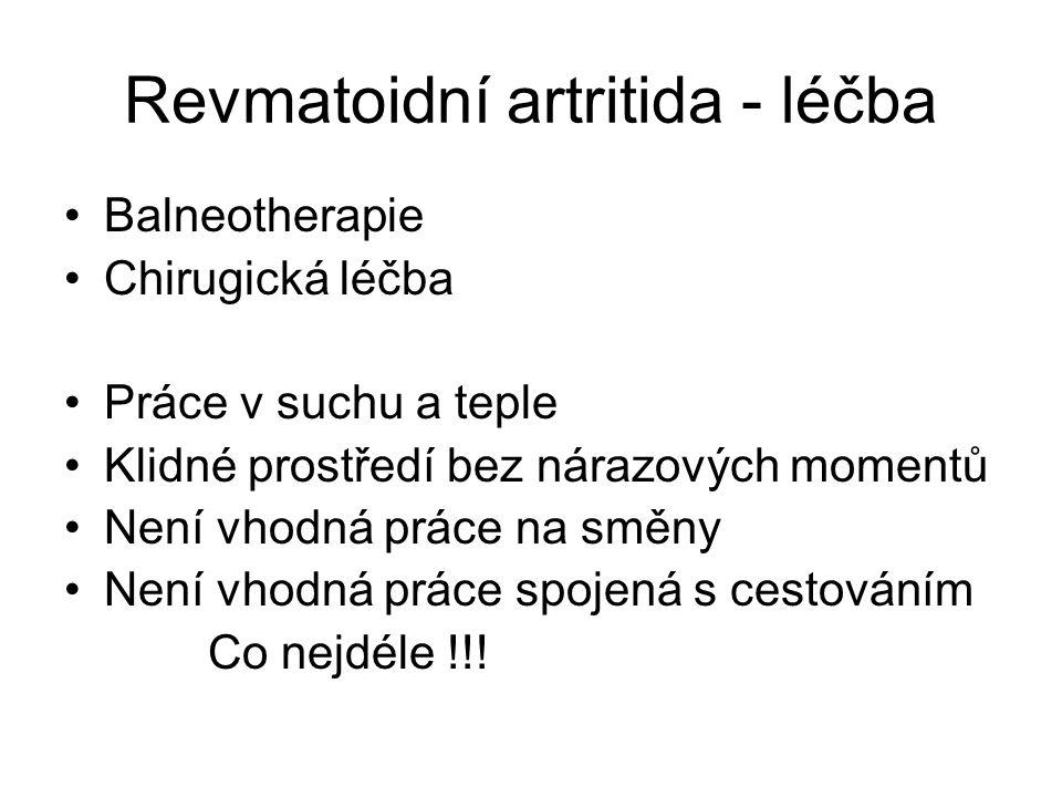 Revmatoidní artritida - léčba Balneotherapie Chirugická léčba Práce v suchu a teple Klidné prostředí bez nárazových momentů Není vhodná práce na směny Není vhodná práce spojená s cestováním Co nejdéle !!!