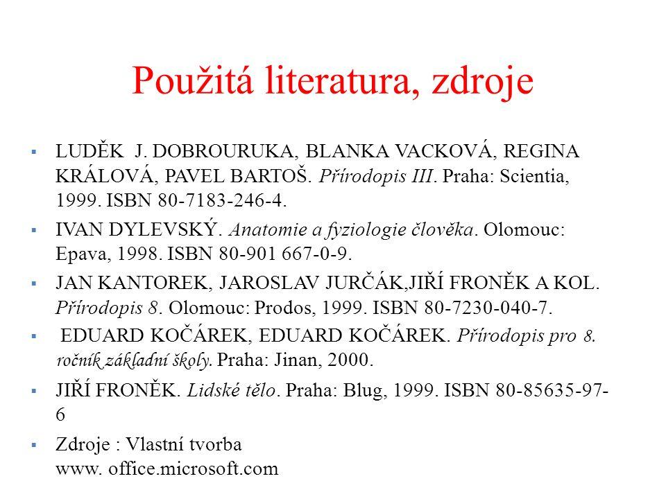 Použitá literatura, zdroje  LUDĚK J. DOBROURUKA, BLANKA VACKOVÁ, REGINA KRÁLOVÁ, PAVEL BARTOŠ. Přírodopis III. Praha: Scientia, 1999. ISBN 80-7183-24