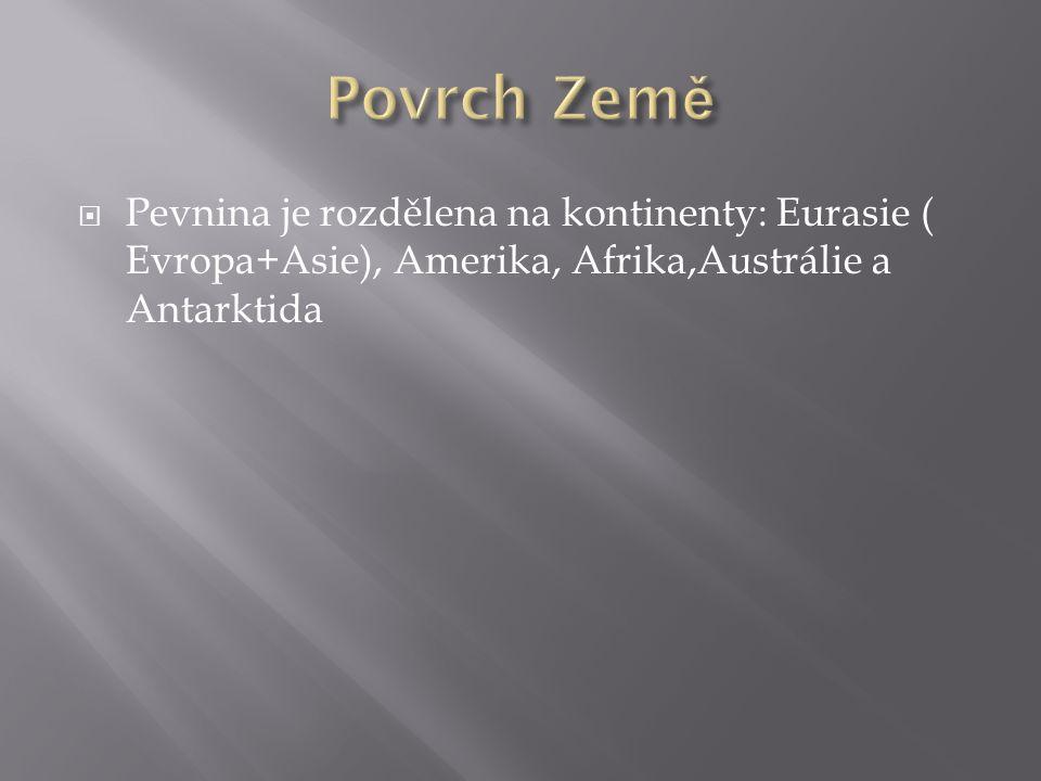  Pevnina je rozdělena na kontinenty: Eurasie ( Evropa+Asie), Amerika, Afrika,Austrálie a Antarktida