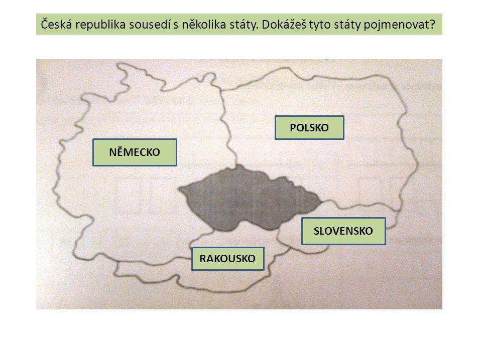 Česká republika sousedí s několika státy. Dokážeš tyto státy pojmenovat? NĚMECKO SLOVENSKO RAKOUSKO POLSKO