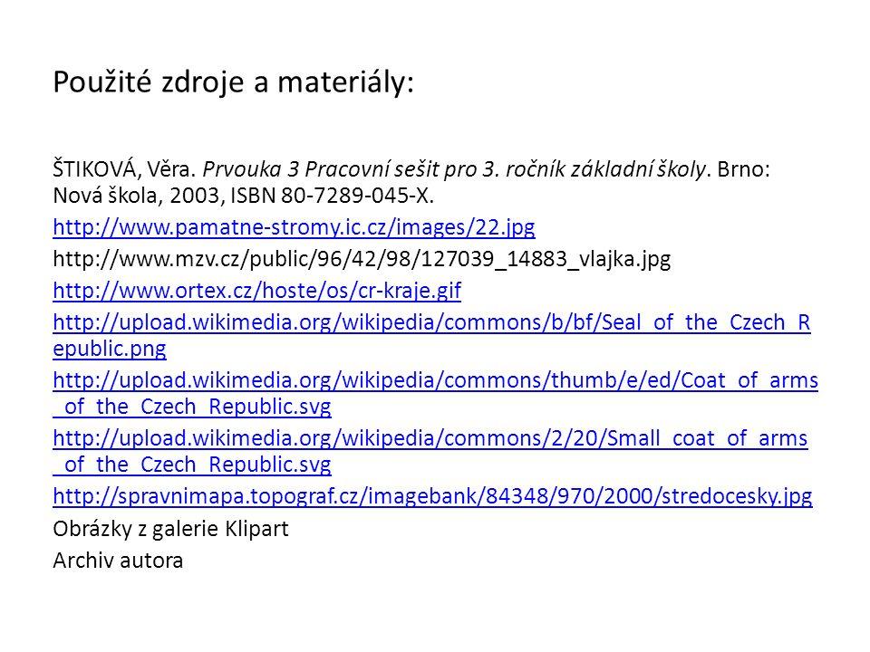 Použité zdroje a materiály: ŠTIKOVÁ, Věra. Prvouka 3 Pracovní sešit pro 3. ročník základní školy. Brno: Nová škola, 2003, ISBN 80-7289-045-X. http://w