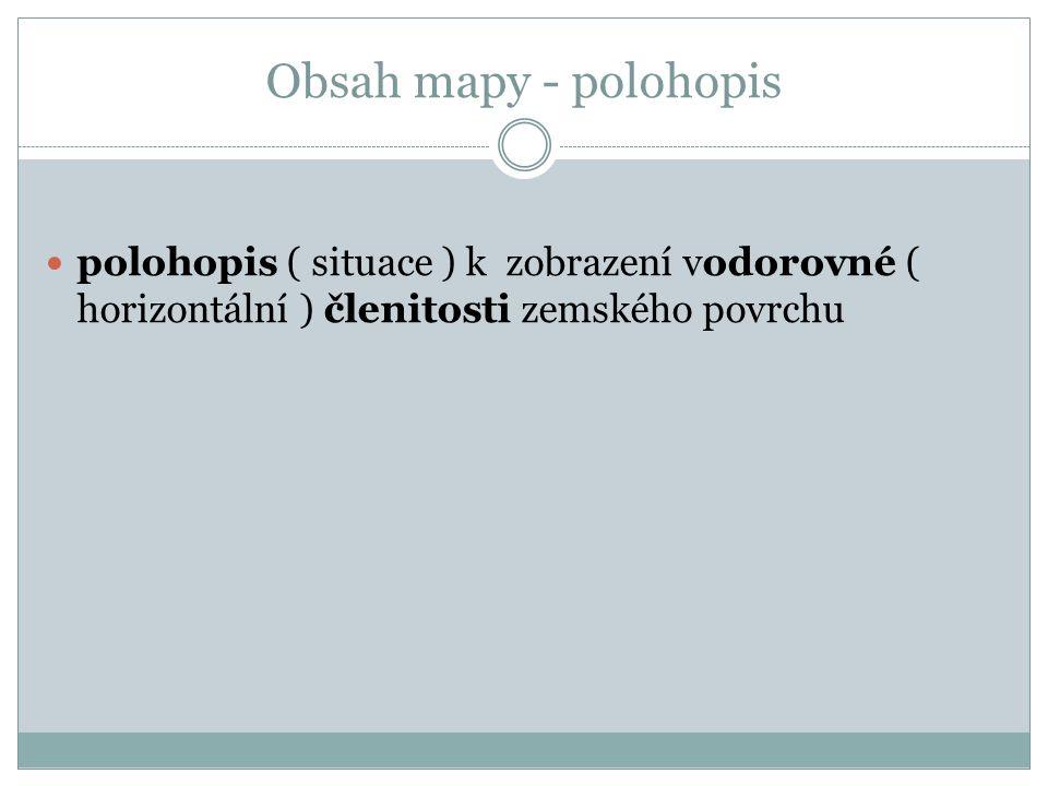 Obsah mapy - polohopis polohopis ( situace ) k zobrazení vodorovné ( horizontální ) členitosti zemského povrchu