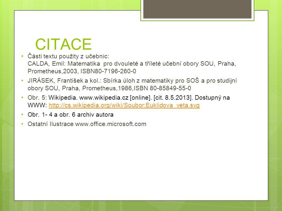 CITACE Části textu použity z učebnic: CALDA, Emil: Matematika pro dvouleté a tříleté učební obory SOU, Praha, Prometheus,2003, ISBN80-7196-260-0 JIRÁS