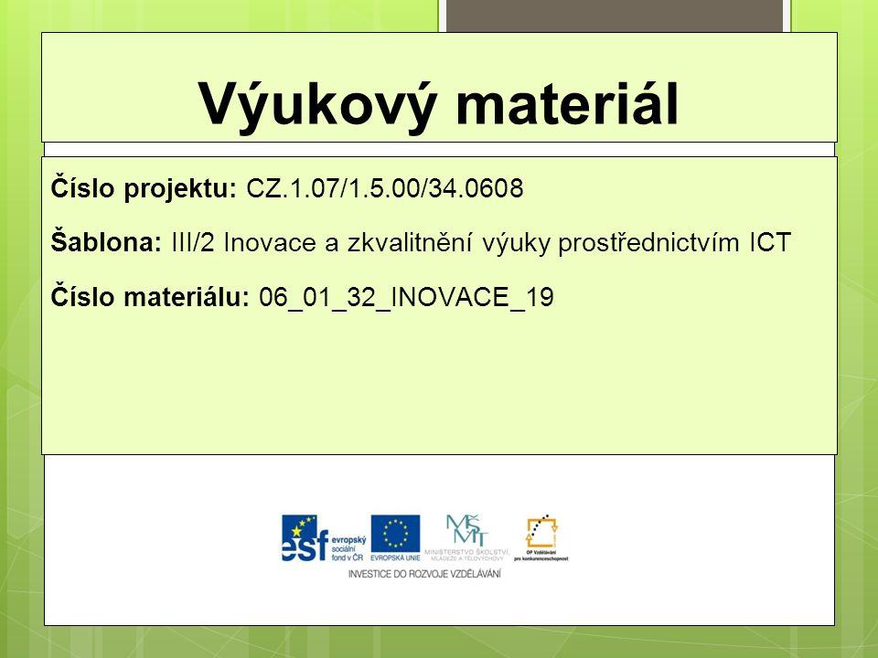 Výukový materiál Číslo projektu: CZ.1.07/1.5.00/34.0608 Šablona: III/2 Inovace a zkvalitnění výuky prostřednictvím ICT Číslo materiálu: 06_01_32_INOVA