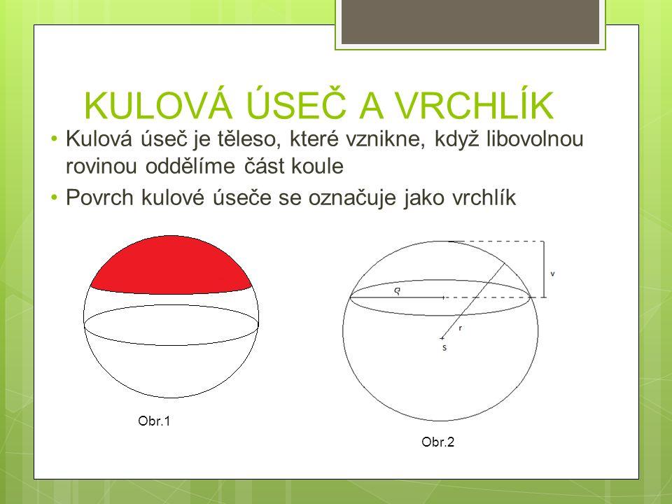 KULOVÁ ÚSEČ A VRCHLÍK Kulová úseč je těleso, které vznikne, když libovolnou rovinou oddělíme část koule Povrch kulové úseče se označuje jako vrchlík O
