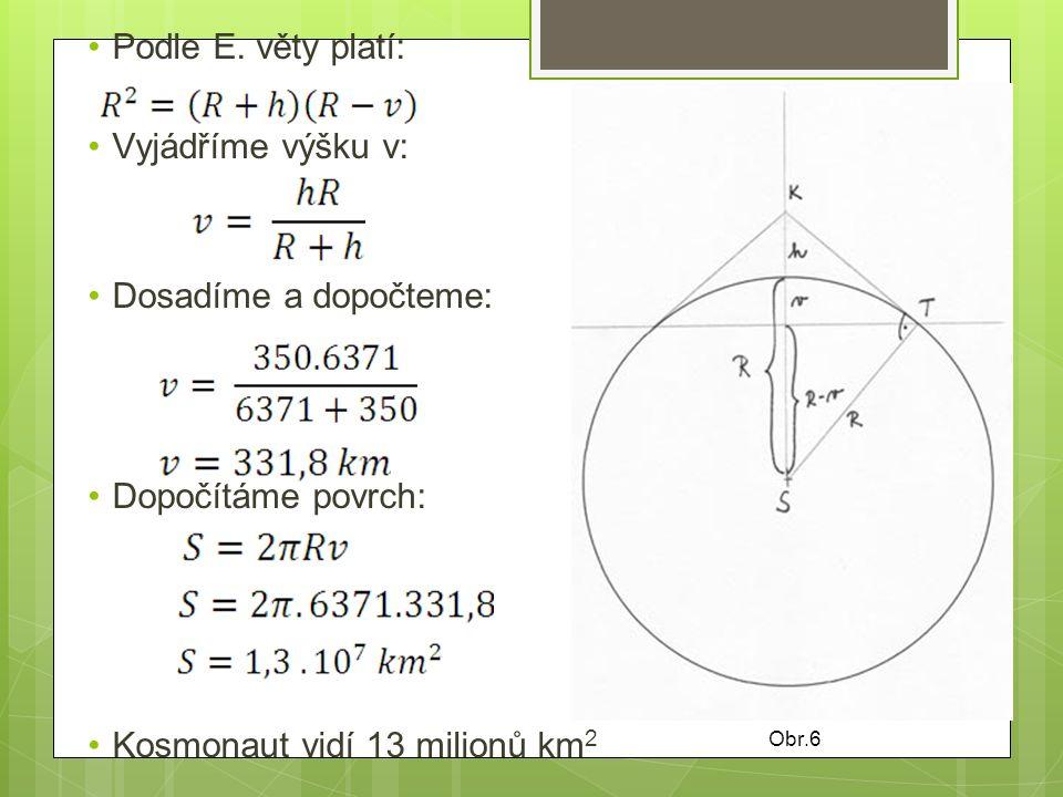Podle E. věty platí: Vyjádříme výšku v: Dosadíme a dopočteme: Dopočítáme povrch: Kosmonaut vidí 13 milionů km 2 Obr.6