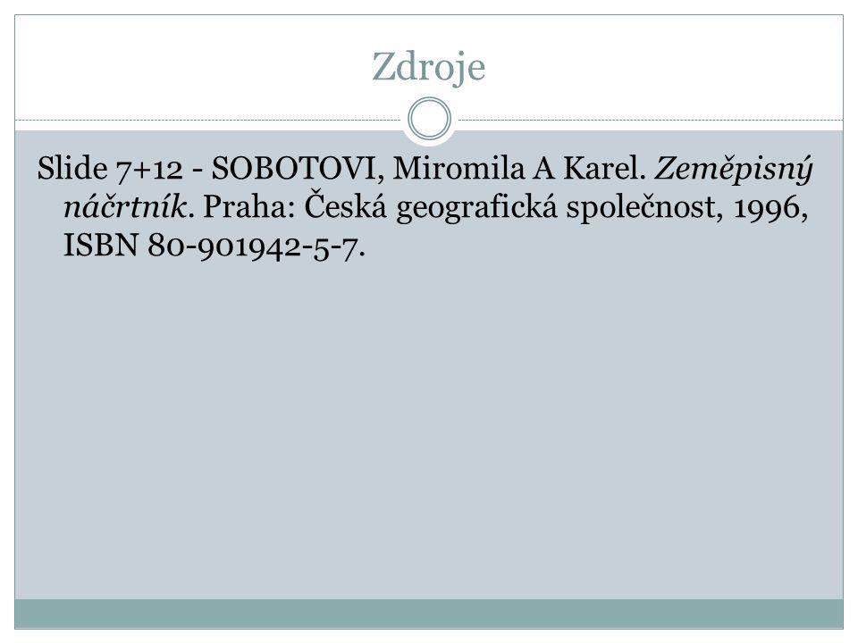 Zdroje Slide 7+12 - SOBOTOVI, Miromila A Karel. Zeměpisný náčrtník. Praha: Česká geografická společnost, 1996, ISBN 80-901942-5-7.