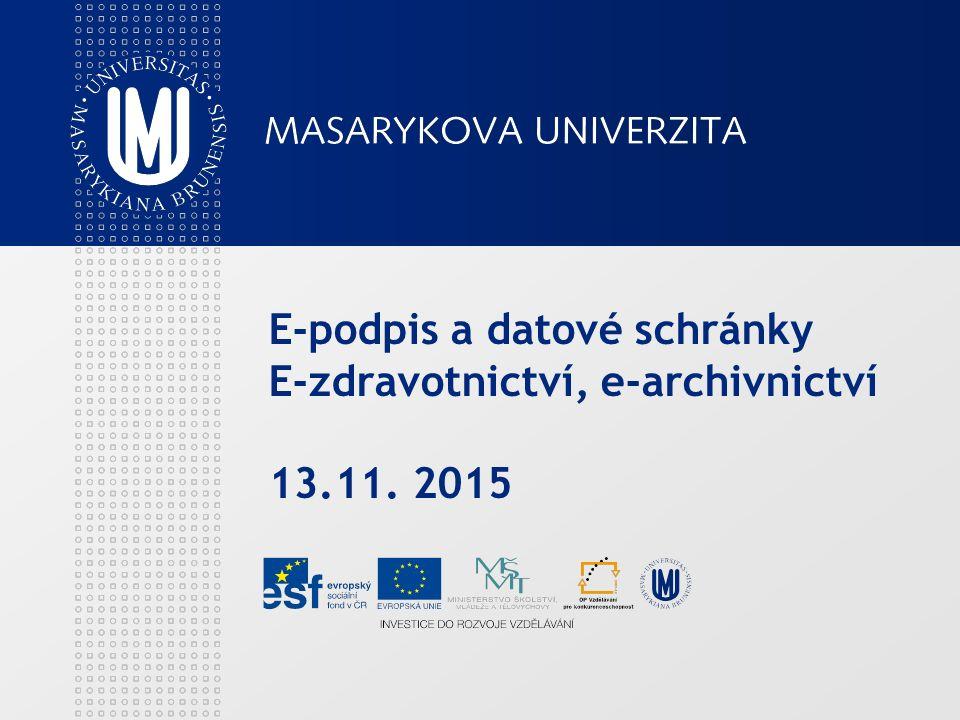 E-podpis a datové schránky E-zdravotnictví, e-archivnictví 13.11. 2015