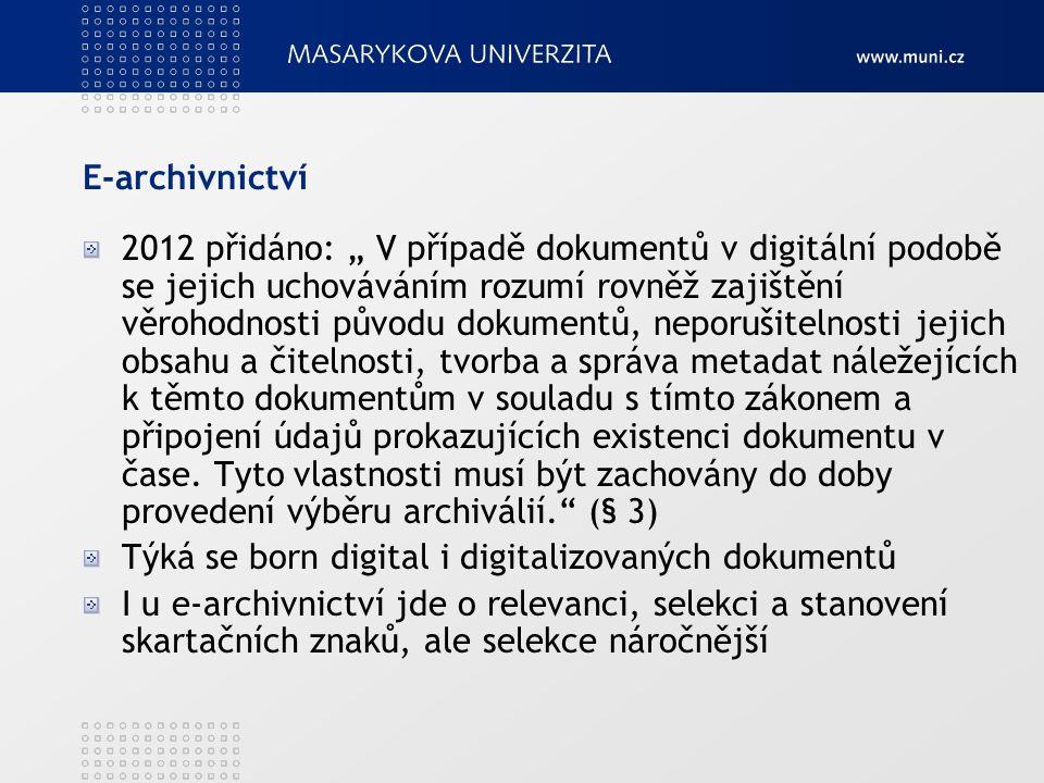 """E-archivnictví 2012 přidáno: """" V případě dokumentů v digitální podobě se jejich uchováváním rozumí rovněž zajištění věrohodnosti původu dokumentů, neporušitelnosti jejich obsahu a čitelnosti, tvorba a správa metadat náležejících k těmto dokumentům v souladu s tímto zákonem a připojení údajů prokazujících existenci dokumentu v čase."""