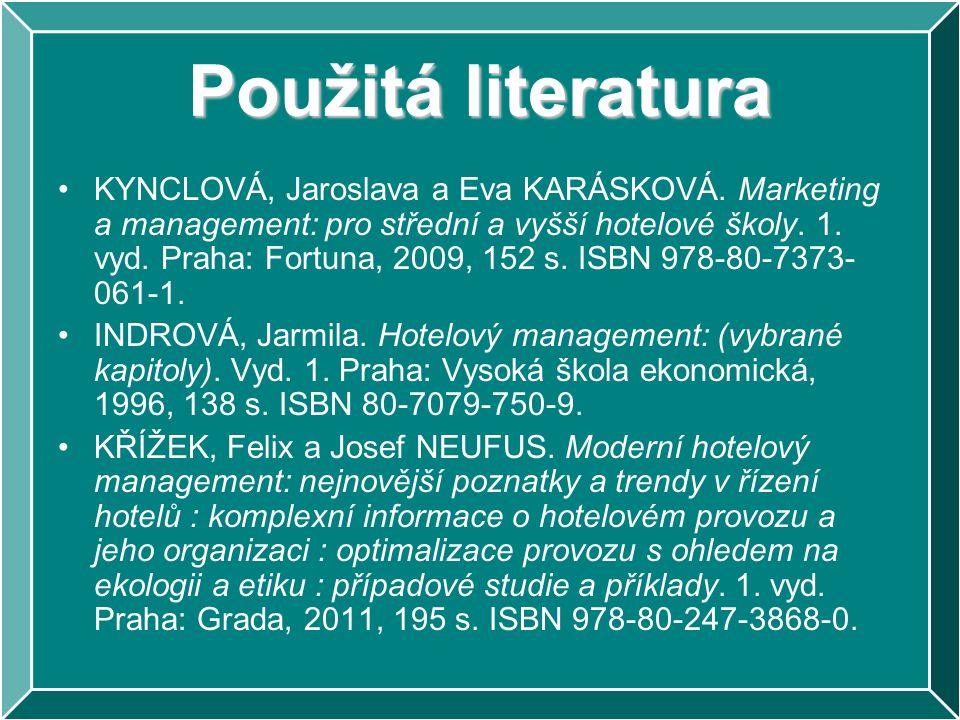 Použitá literatura KYNCLOVÁ, Jaroslava a Eva KARÁSKOVÁ. Marketing a management: pro střední a vyšší hotelové školy. 1. vyd. Praha: Fortuna, 2009, 152