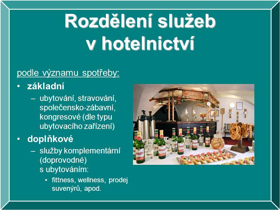 Rozdělení služeb v hotelnictví podle významu spotřeby: základní –ubytování, stravování, společensko-zábavní, kongresové (dle typu ubytovacího zařízení