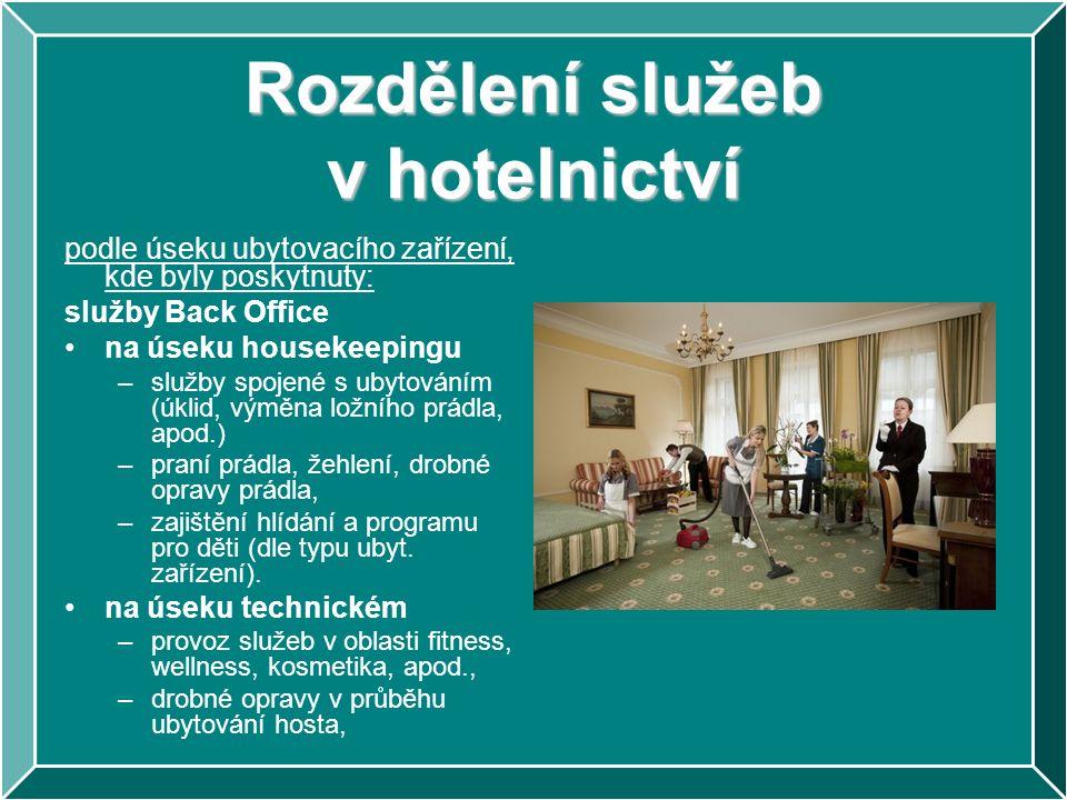 Rozdělení služeb v hotelnictví podle úseku ubytovacího zařízení, kde byly poskytnuty: služby Back Office na úseku housekeepingu –služby spojené s ubytováním (úklid, výměna ložního prádla, apod.) –praní prádla, žehlení, drobné opravy prádla, –zajištění hlídání a programu pro děti (dle typu ubyt.