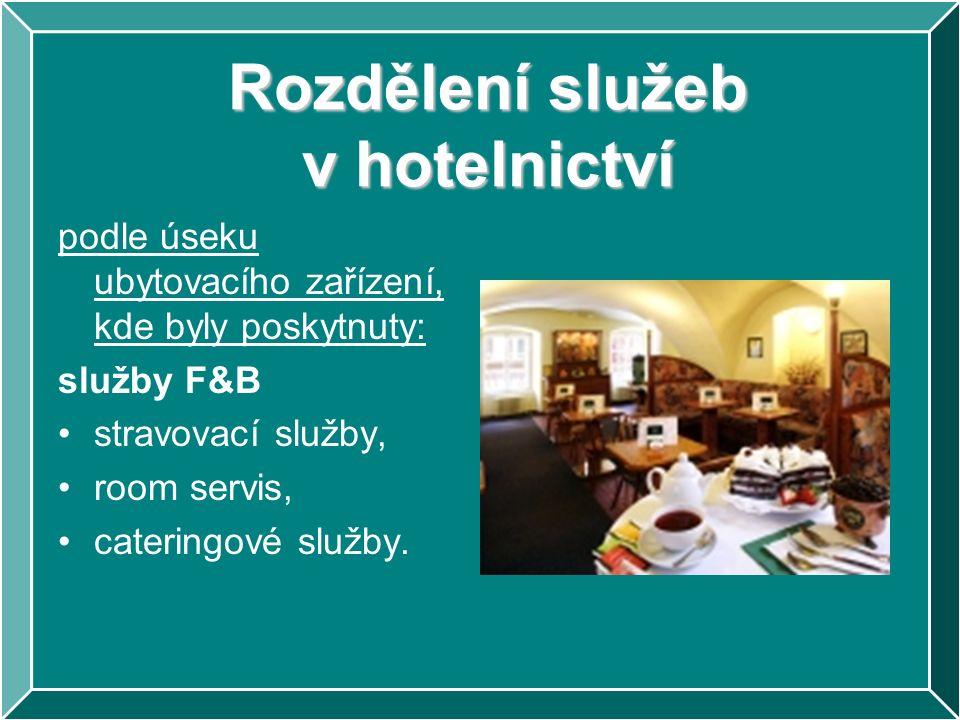 Rozdělení služeb v hotelnictví podle úseku ubytovacího zařízení, kde byly poskytnuty: služby F&B stravovací služby, room servis, cateringové služby.