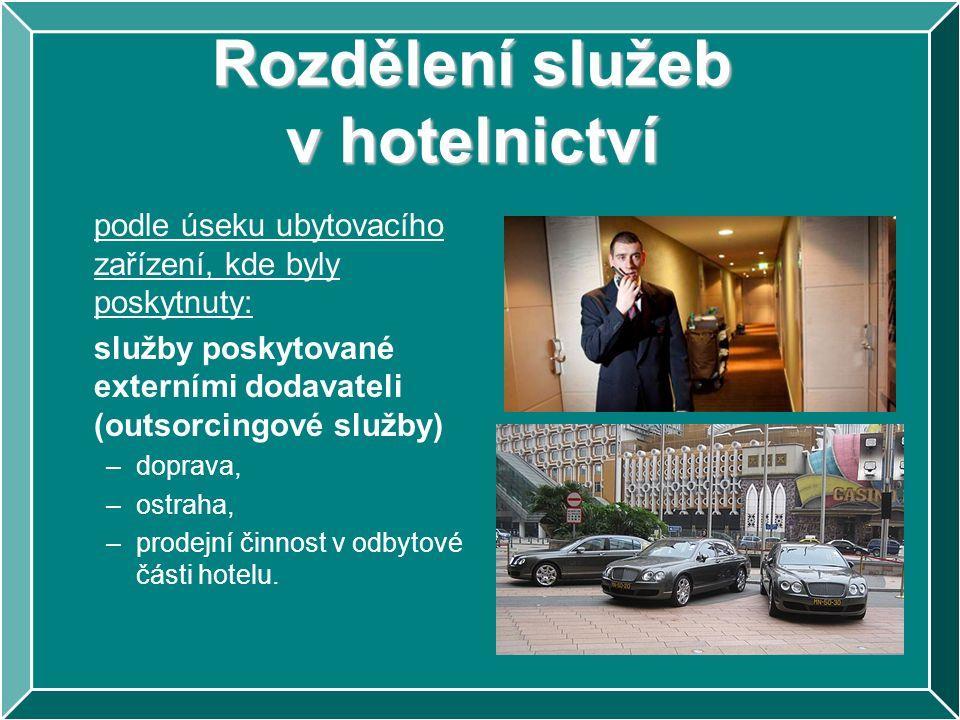 Rozdělení služeb v hotelnictví podle úseku ubytovacího zařízení, kde byly poskytnuty: služby poskytované externími dodavateli (outsorcingové služby) –doprava, –ostraha, –prodejní činnost v odbytové části hotelu.