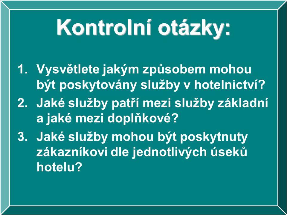 Kontrolní otázky: 1.Vysvětlete jakým způsobem mohou být poskytovány služby v hotelnictví? 2.Jaké služby patří mezi služby základní a jaké mezi doplňko