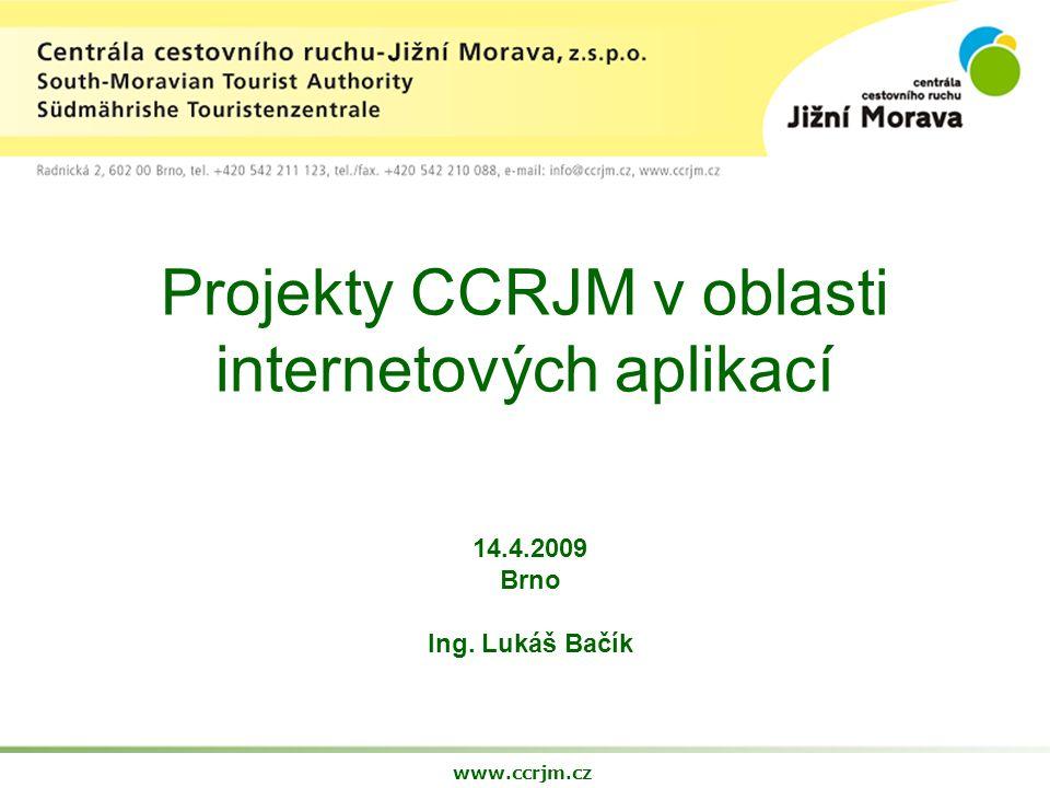 Projekty CCRJM v oblasti internetových aplikací www.ccrjm.cz 14.4.2009 Brno Ing. Lukáš Bačík
