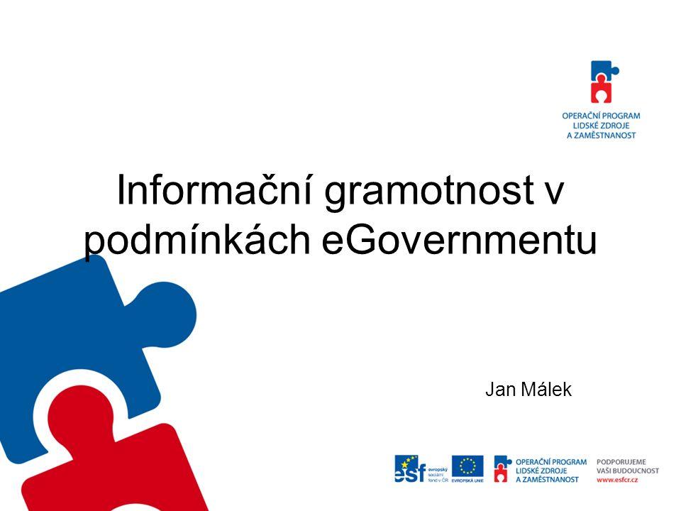 Informační gramotnost v podmínkách eGovernmentu Jan Málek