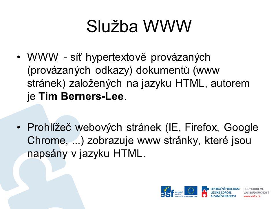 Služba WWW WWW - síť hypertextově provázaných (provázaných odkazy) dokumentů (www stránek) založených na jazyku HTML, autorem je Tim Berners-Lee. Proh