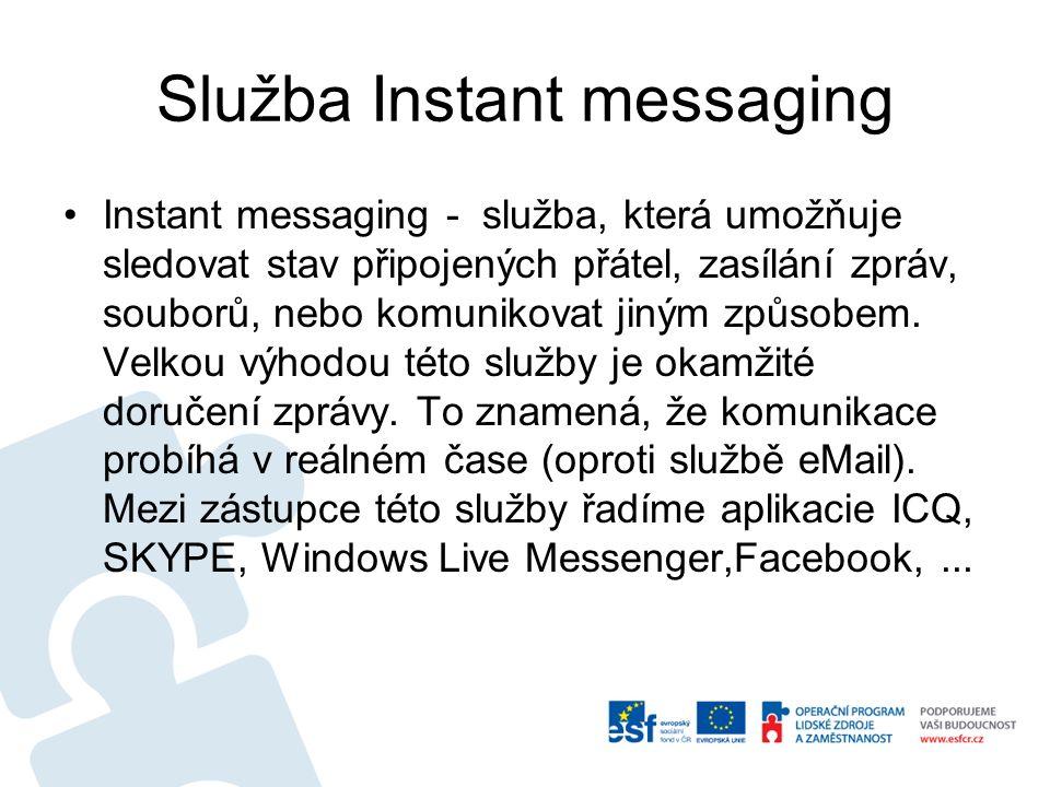 Služba Instant messaging Instant messaging - služba, která umožňuje sledovat stav připojených přátel, zasílání zpráv, souborů, nebo komunikovat jiným