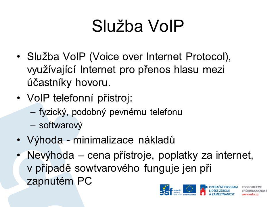 Služba VoIP Služba VoIP (Voice over Internet Protocol), využívající Internet pro přenos hlasu mezi účastníky hovoru. VoIP telefonní přístroj: –fyzický