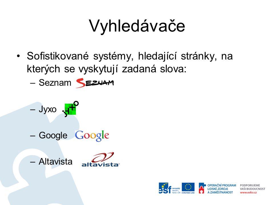 Vyhledávače Sofistikované systémy, hledající stránky, na kterých se vyskytují zadaná slova: –Seznam –Jyxo –Google –Altavista