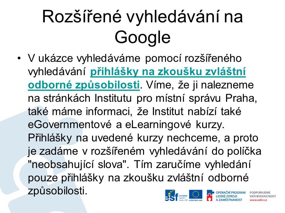 Rozšířené vyhledávání na Google V ukázce vyhledáváme pomocí rozšířeného vyhledávání přihlášky na zkoušku zvláštní odborné způsobilosti. Víme, že ji na