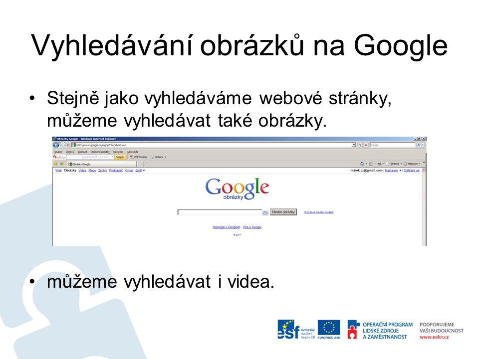 Vyhledávání obrázků na Google Stejně jako vyhledáváme webové stránky, můžeme vyhledávat také obrázky. můžeme vyhledávat i videa.