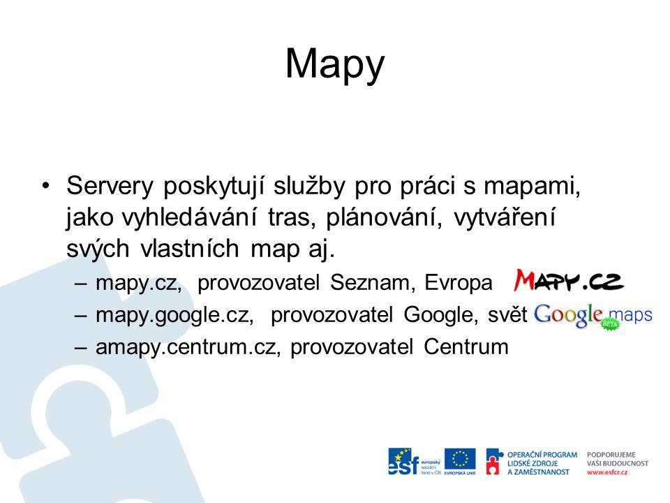 Mapy Servery poskytují služby pro práci s mapami, jako vyhledávání tras, plánování, vytváření svých vlastních map aj. –mapy.cz, provozovatel Seznam, E