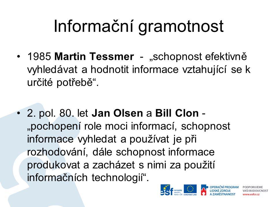 """Informační gramotnost 1985 Martin Tessmer - """"schopnost efektivně vyhledávat a hodnotit informace vztahující se k určité potřebě"""". 2. pol. 80. let Jan"""