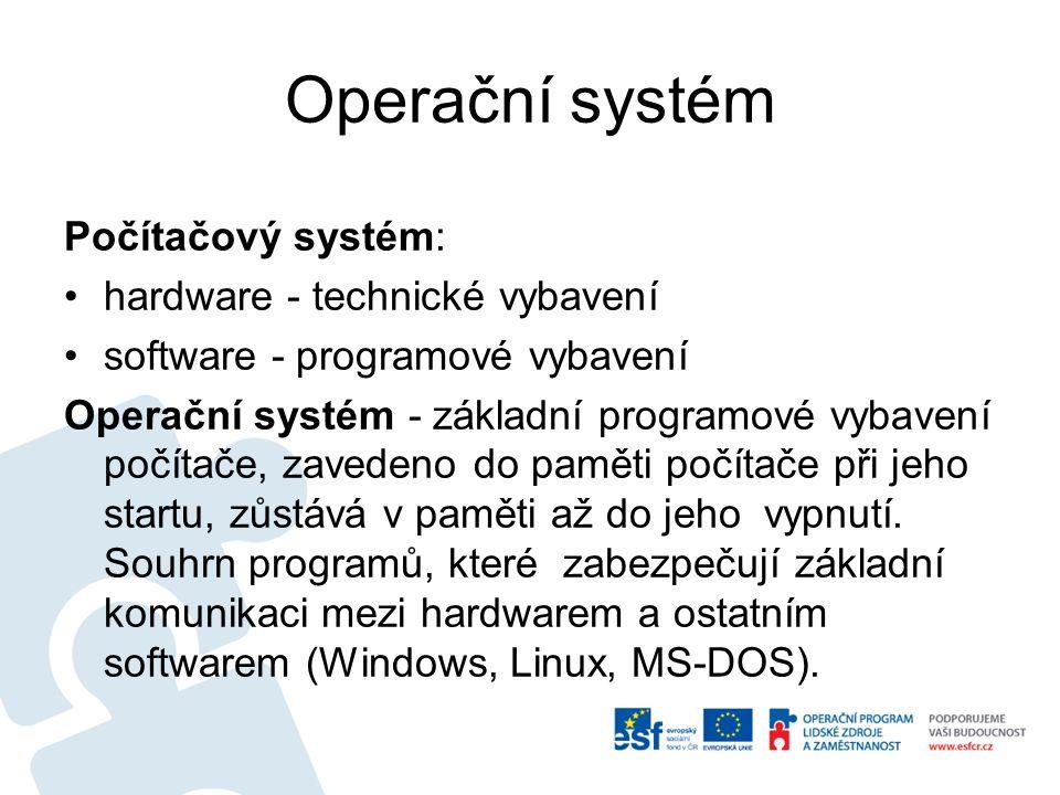 Operační systém Počítačový systém: hardware - technické vybavení software - programové vybavení Operační systém - základní programové vybavení počítač