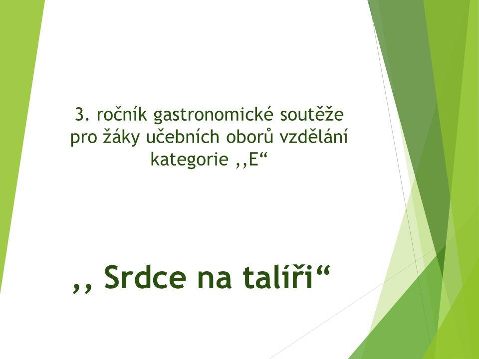 3. ročník gastronomické soutěže pro žáky učebních oborů vzdělání kategorie,,E ,, Srdce na talíři
