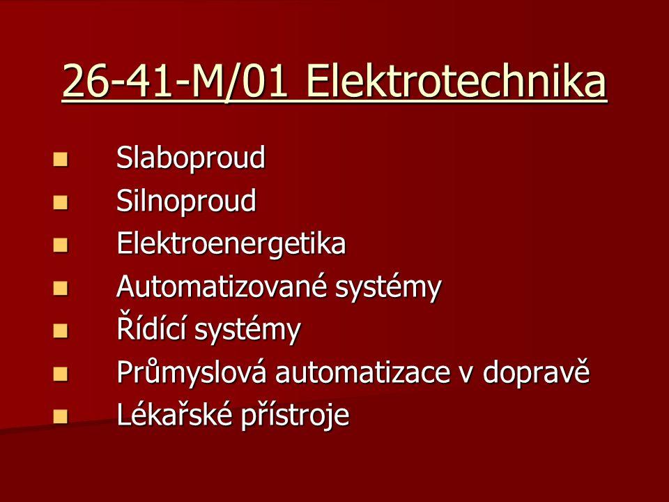 26-41-M/01 Elektrotechnika Slaboproud Slaboproud Silnoproud Silnoproud Elektroenergetika Elektroenergetika Automatizované systémy Automatizované systémy Řídící systémy Řídící systémy Průmyslová automatizace v dopravě Průmyslová automatizace v dopravě Lékařské přístroje Lékařské přístroje