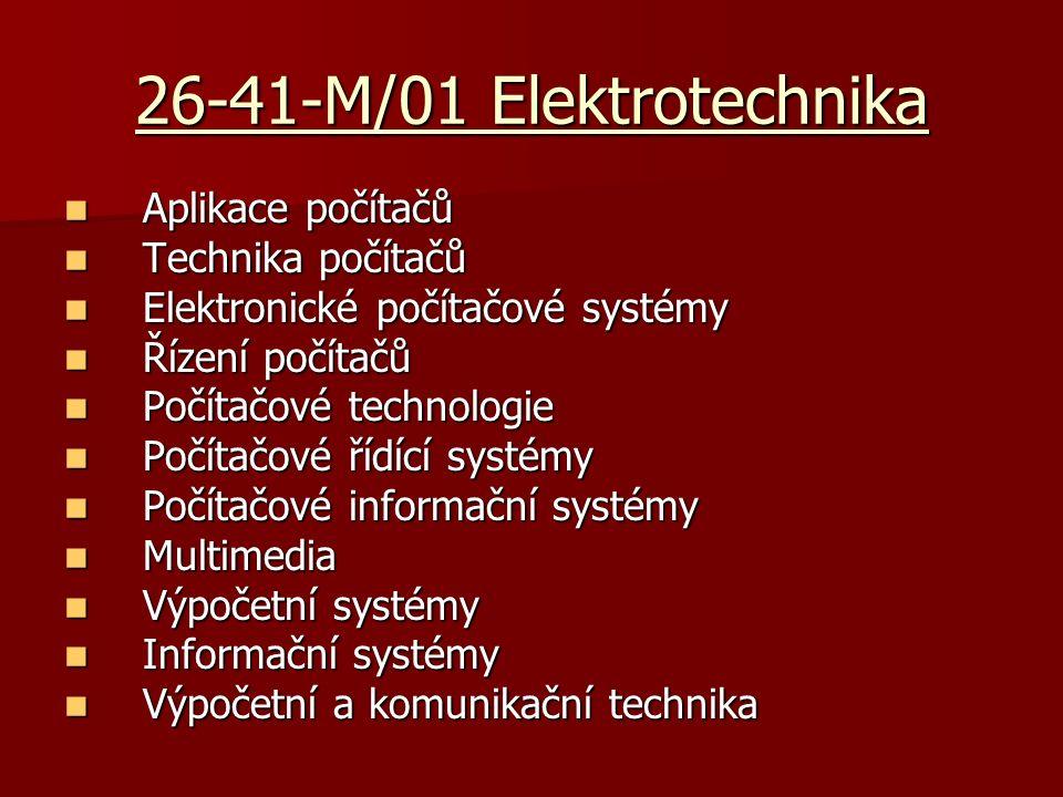 26-41-M/01 Elektrotechnika Aplikace počítačů Aplikace počítačů Technika počítačů Technika počítačů Elektronické počítačové systémy Elektronické počítačové systémy Řízení počítačů Řízení počítačů Počítačové technologie Počítačové technologie Počítačové řídící systémy Počítačové řídící systémy Počítačové informační systémy Počítačové informační systémy Multimedia Multimedia Výpočetní systémy Výpočetní systémy Informační systémy Informační systémy Výpočetní a komunikační technika Výpočetní a komunikační technika