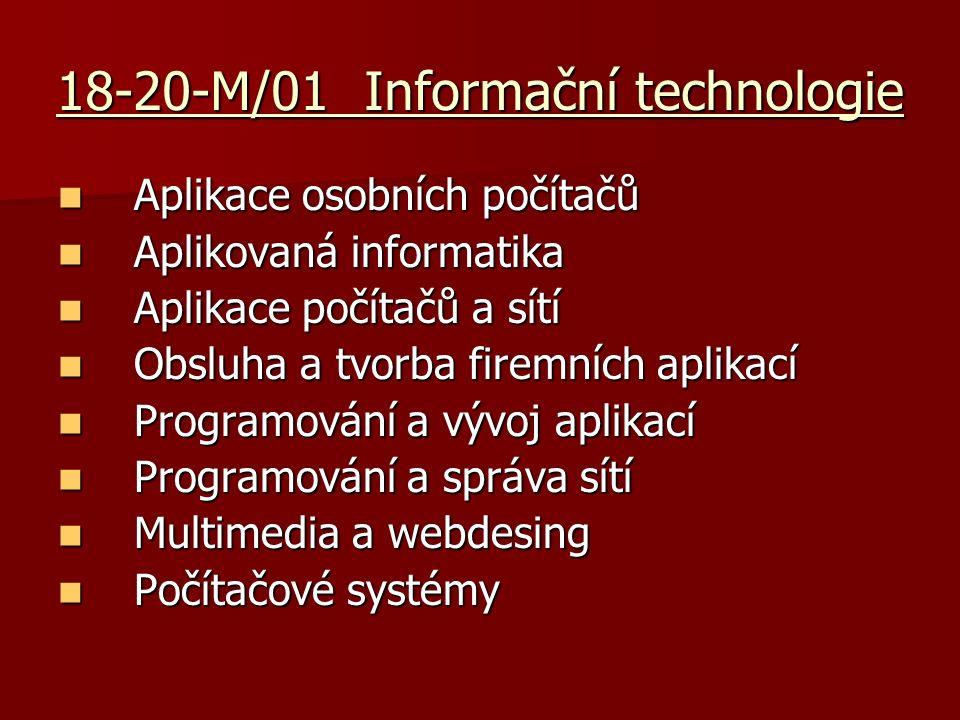 18-20-M/01 Informační technologie Aplikace osobních počítačů Aplikace osobních počítačů Aplikovaná informatika Aplikovaná informatika Aplikace počítačů a sítí Aplikace počítačů a sítí Obsluha a tvorba firemních aplikací Obsluha a tvorba firemních aplikací Programování a vývoj aplikací Programování a vývoj aplikací Programování a správa sítí Programování a správa sítí Multimedia a webdesing Multimedia a webdesing Počítačové systémy Počítačové systémy