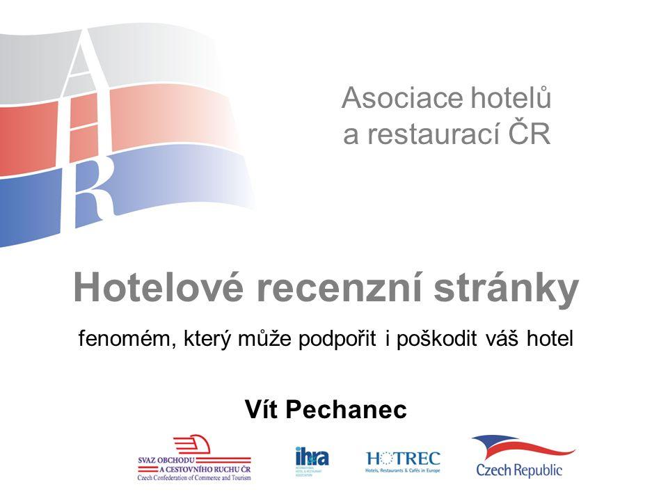 Asociace hotelů a restaurací ČR Hotelové recenzní stránky fenomém, který může podpořit i poškodit váš hotel Vít Pechanec