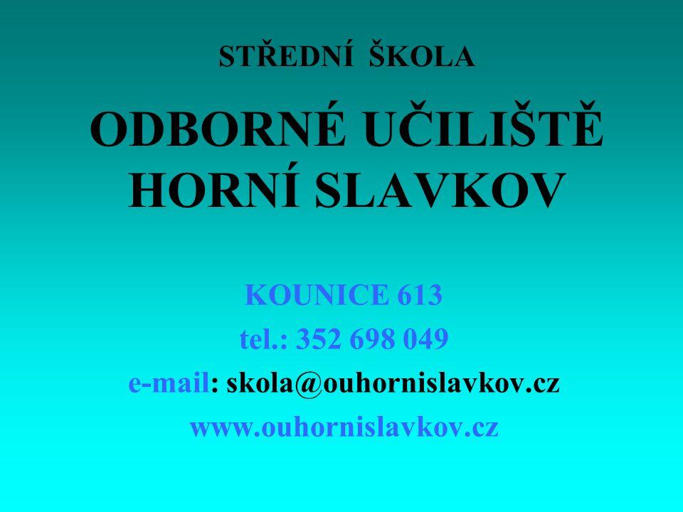 STŘEDNÍ ŠKOLA ODBORNÉ UČILIŠTĚ HORNÍ SLAVKOV KOUNICE 613 tel.: 352 698 049 e-mail: skola@ouhornislavkov.cz www.ouhornislavkov.cz