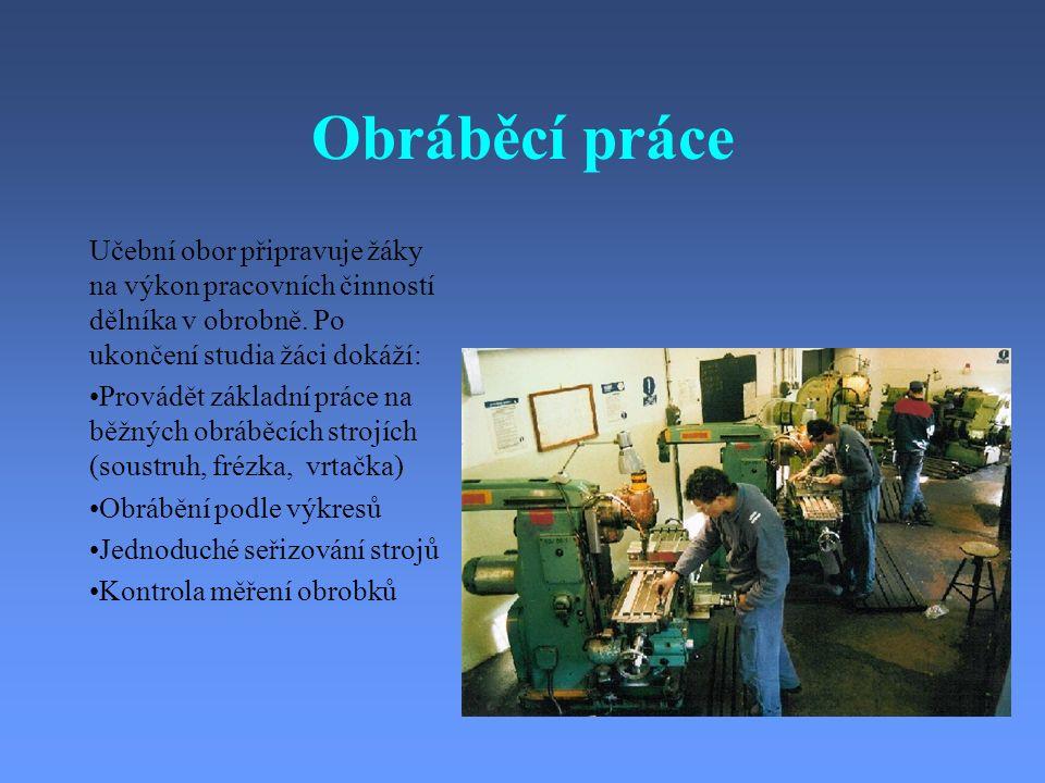 Učební obor připravuje žáky na výkon pracovních činností dělníka v obrobně.