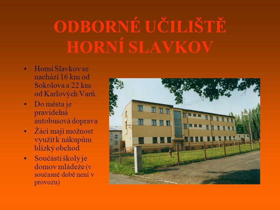 ODBORNÉ UČILIŠTĚ HORNÍ SLAVKOV Horní Slavkov se nachází 16 km od Sokolova a 22 km od Karlových Varů.
