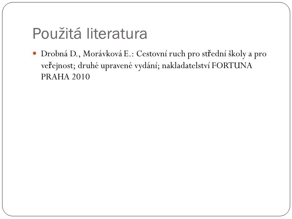 Použitá literatura Drobná D., Morávková E.: Cestovní ruch pro st ř ední školy a pro ve ř ejnost; druhé upravené vydání; nakladatelství FORTUNA PRAHA 2010